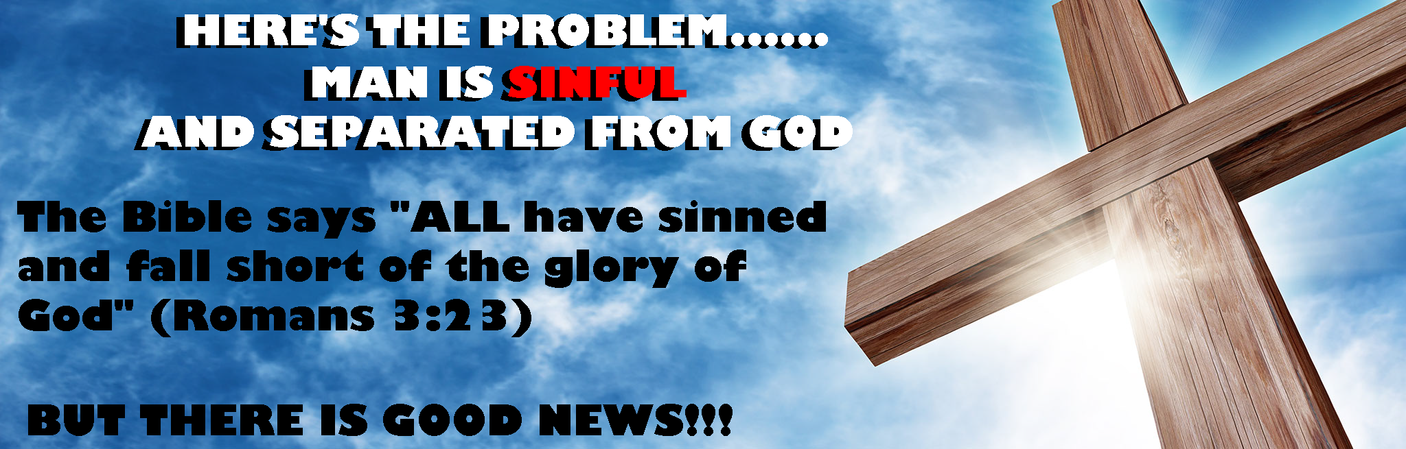 here's the problem: man is sinful and separated from God