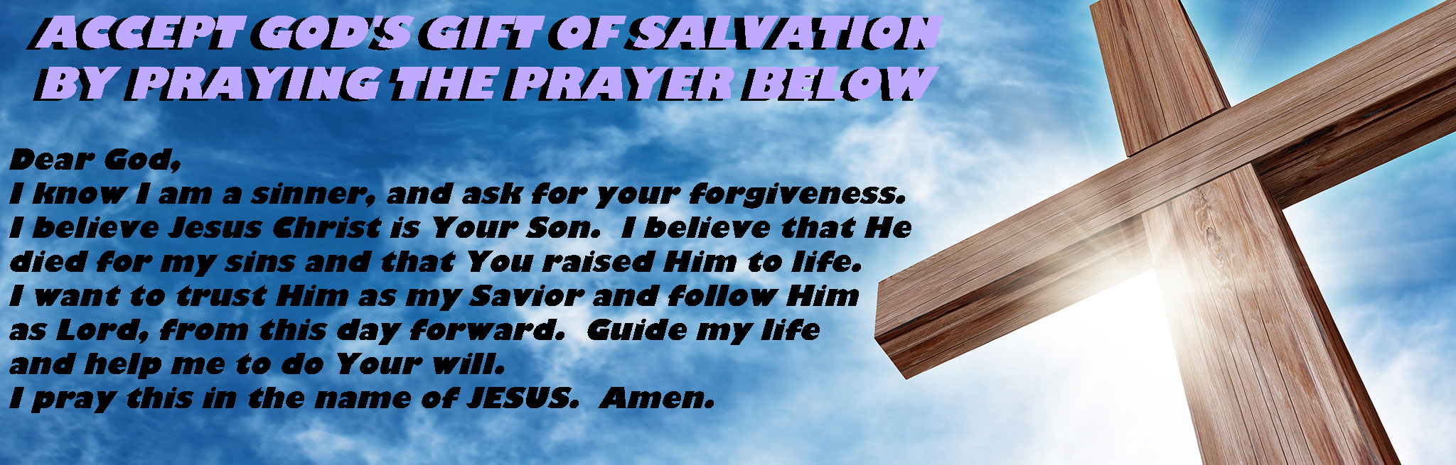 accept God's gift of salvation by praying the prayer below